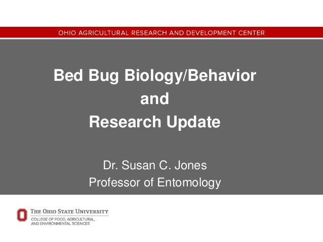 Bed Bug Biology/Behavior and Research Update Dr. Susan C. Jones Professor of Entomology