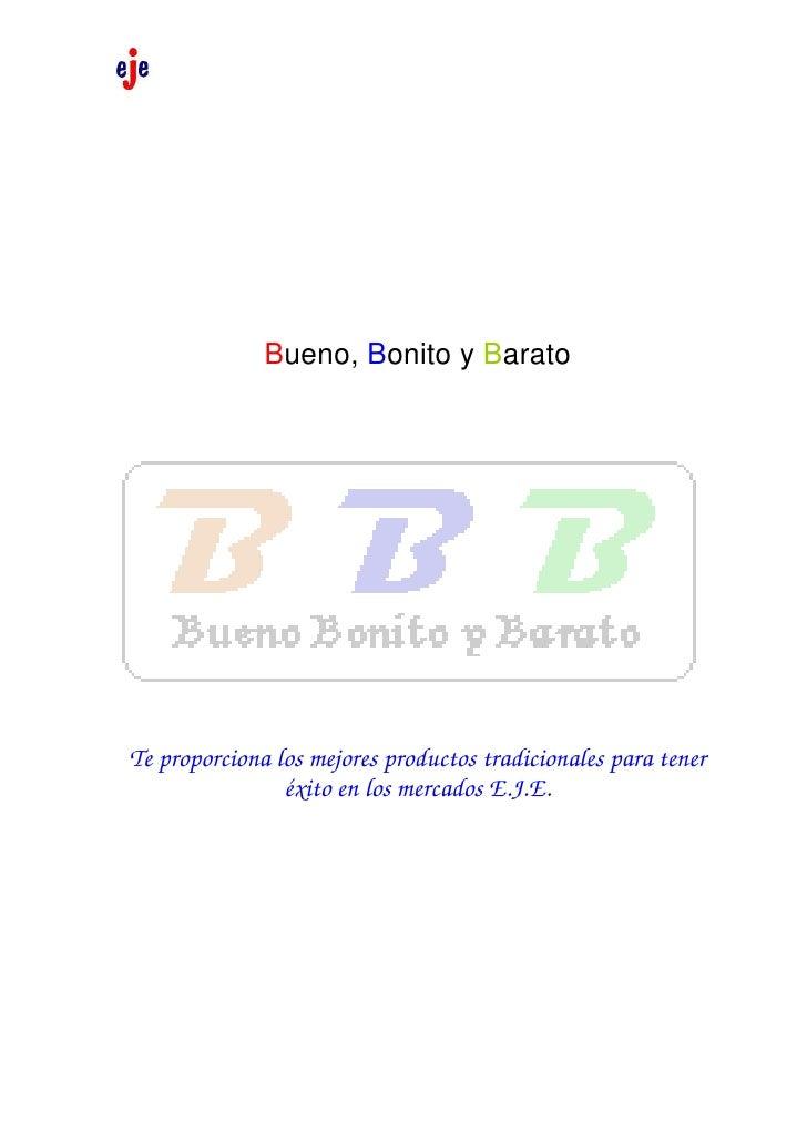 Bueno, Bonito y Barato     Te proporciona los mejores productos tradicionales para tener                 éxito en los merc...