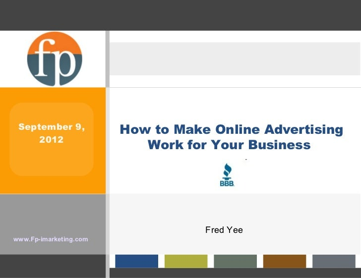 September 9,           How to Make Online Advertising     2012                           Work for Your Business           ...