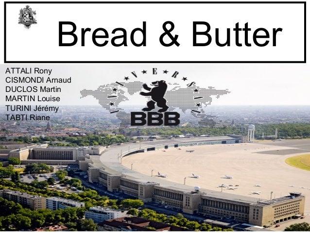 Bread & Butter Attali Rony Cismondi Arnaud Duclos Martin Martin Louise Tabti Riane Turini Jeremy ATTALI Rony CISMONDI Arna...