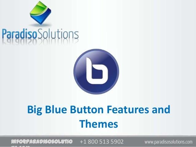 +1 800 513 5902info@paradisosolutioBig Blue Button Features andThemes