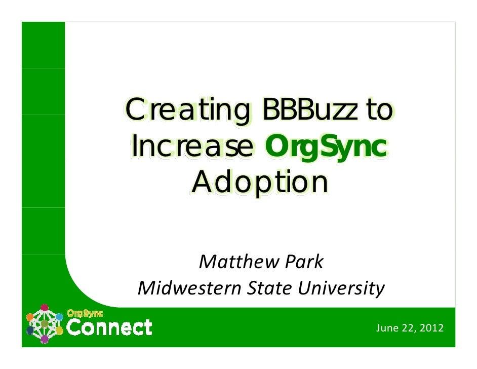 Creating BBBuzz toIncrease OrgSync           g y    Adoption     MatthewPark          h       kMidwesternStateUniversit...