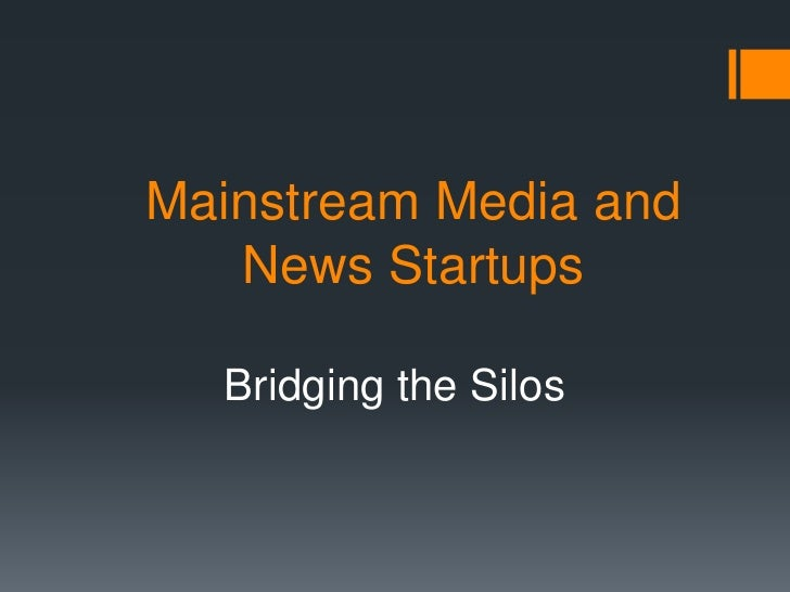 Mainstream Media and   News Startups  Bridging the Silos