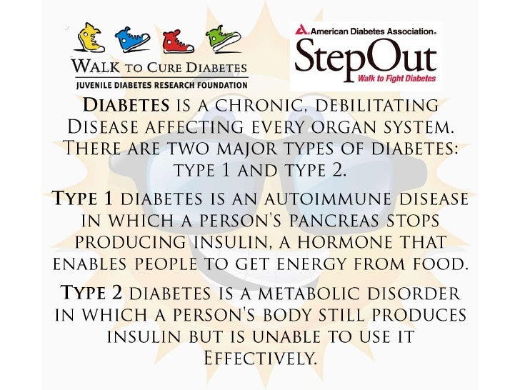 Diabetes is a chronic, debilitating <br />Disease affecting every organ system. <br />There are two major types of diabete...