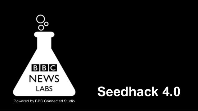 Powered by BBC Connected Studio  Seedhack 4.0