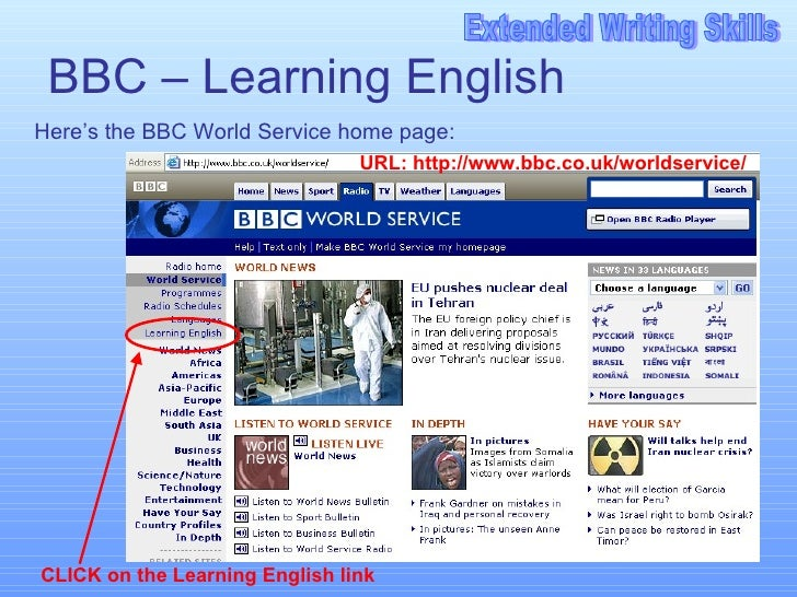 BBC – Learning English Here's the BBC World Service home page: URL:  http://www.bbc.co.uk/worldservice/ CLICK on the Learn...