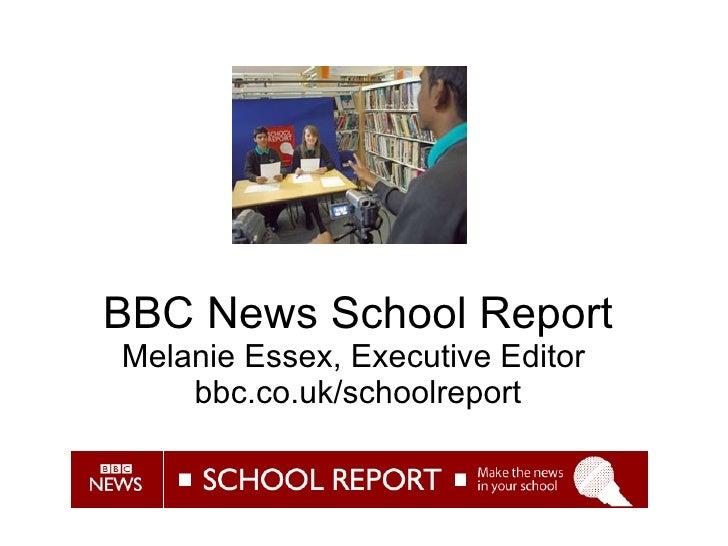 BBC News School Report Melanie Essex, Executive Editor  bbc.co.uk/schoolreport