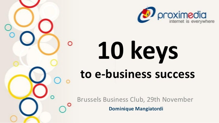 10 keys to e-business successBrussels Business Club, 29th November          Dominique Mangiatordi