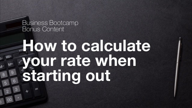 Brought to you by thefutur.com ©2018 Chris Do BUSINESSBOOTCAMP				TWOTHOUSAND						18 How to calculate your rate when star...