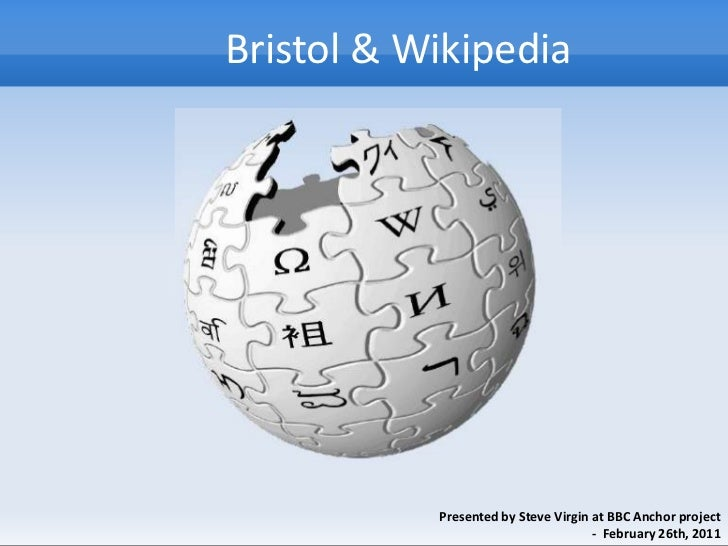 Bristol & Wikipedia<br />Presented by Steve Virgin at BBC Anchor project  <br /> -  February 26th, 2011<br />