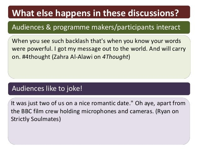 What else happens in these discussions?Audiences & programme makers/participants interactWhen you see such backlash thats ...