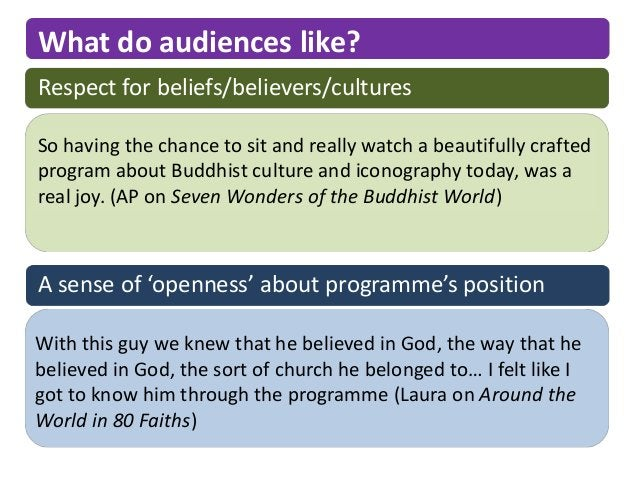 What do audiences like?Respect for beliefs/believers/culturesSo having the chance to sit and really watch a beautifully cr...