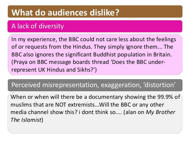 What do audiences dislike?A lack of diversityIn my experience, the BBC could not care less about the feelingsof or request...