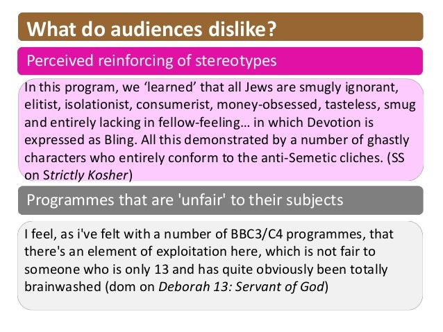 What do audiences dislike?Perceived reinforcing of stereotypesIn this program, we 'learned' that all Jews are smugly ignor...