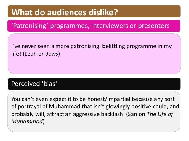 What do audiences dislike?'Patronising' programmes, interviewers or presentersIve never seen a more patronising, belittlin...