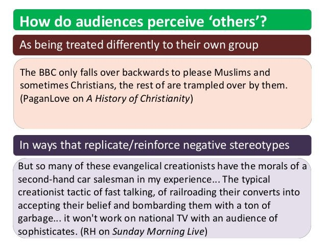 How do audiences perceive 'others'?As being treated differently to their own groupThe BBC only falls over backwards to ple...