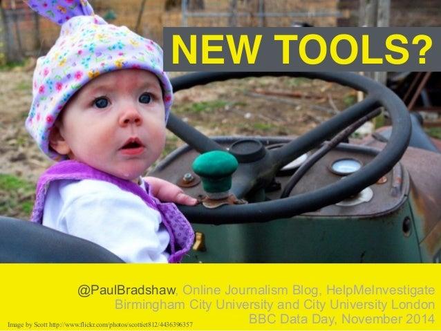 NEW TOOLS?  @PaulBradshaw, Online Journalism Blog, HelpMeInvestigate  Birmingham City University and City University Londo...