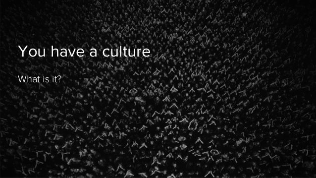 You have a culture What is it?