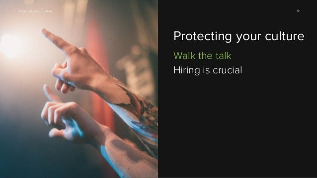 51  Protecting your culture  Protecting your culture Walk the talk Hiring is crucial