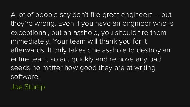 A lot of people say don't fire great engineers – but they're wrong. Even if you have an engineer who is exceptional, but an...