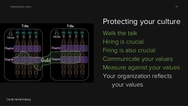 Protecting your culture  59  Protecting your culture Walk the talk Hiring is crucial Firing is also crucial Communicate yo...