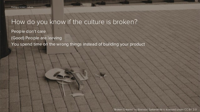 67  Fixing a broken culture  How do you know if the culture is broken? People don't care (Good) People are leaving You spe...