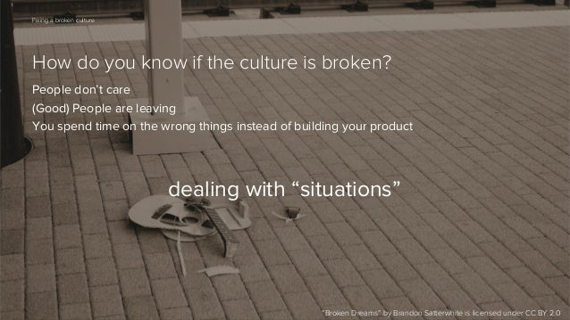 68  Fixing a broken culture  How do you know if the culture is broken? People don't care (Good) People are leaving You spe...