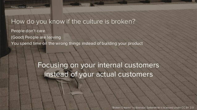 69  Fixing a broken culture  How do you know if the culture is broken? People don't care (Good) People are leaving You spe...