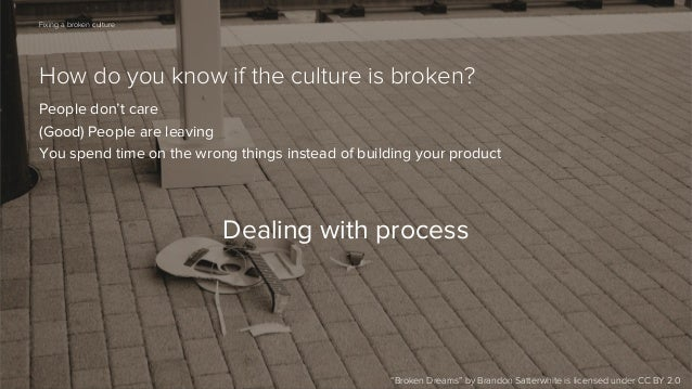 71  Fixing a broken culture  How do you know if the culture is broken? People don't care (Good) People are leaving You spe...