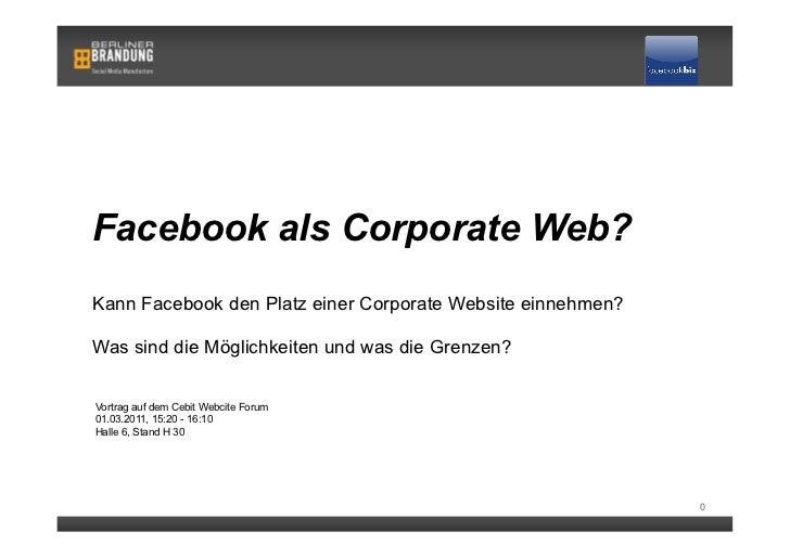 Facebook als Corporate Web?Kann Facebook den Platz einer Corporate Website einnehmen?Was sind die Möglichkeiten und was di...