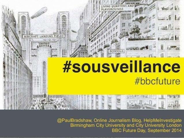 #sousveillance #bbcfuture  @PaulBradshaw, Online Journalism Blog, HelpMeInvestigate  Birmingham City University and City U...