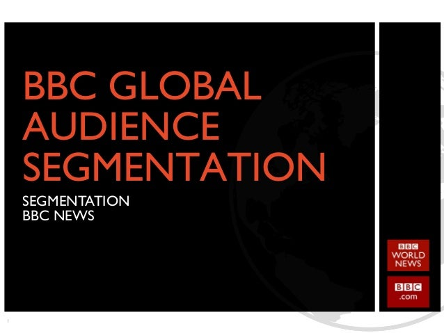 1  BBC GLOBAL AUDIENCE  SEGMENTATION  SEGMENTATION  BBC NEWS