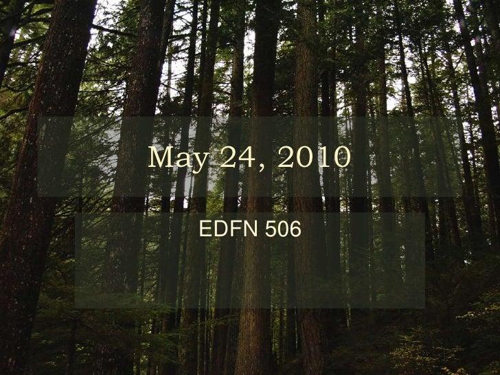 May 24, 2010<br />EDFN 506<br />