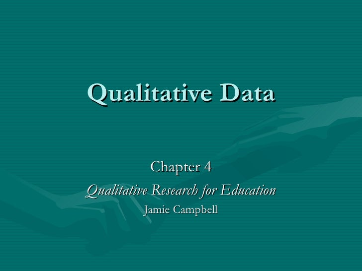 Qualitative Data Chapter 4 Qualitative Research for Education Jamie Campbell