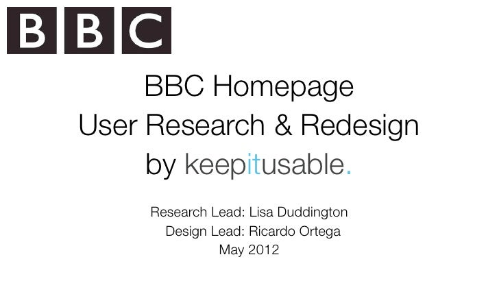 BBC HomepageUser Research & Redesign     by keepitusable.     Research Lead: Lisa Duddington       Design Lead: Ricardo Or...
