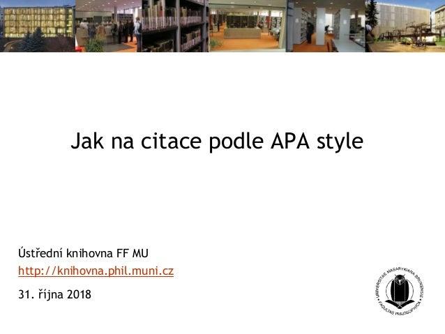 Jak na citace podle APA style Ústřední knihovna FF MU http://knihovna.phil.muni.cz 31. října 2018