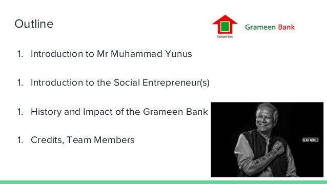 muhammad yunus and the grameen bank essay Biography of professor muhammad yunus professor muhammad yunus was  born on june 28, 1940 he is the founder and managing director of grameen  bank.