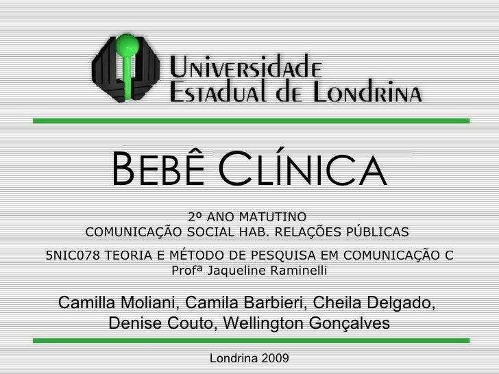 Camilla Moliani, Camila Barbieri, Cheila Delgado,  Denise Couto, Wellington Gonçalves B EBÊ  C LÍNICA 2º ANO MATUTINO  COM...