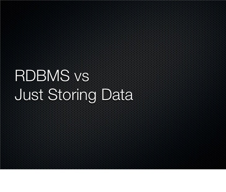 RDBMS vs Just Storing Data
