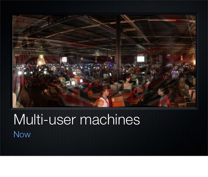 Multi-user machines Now