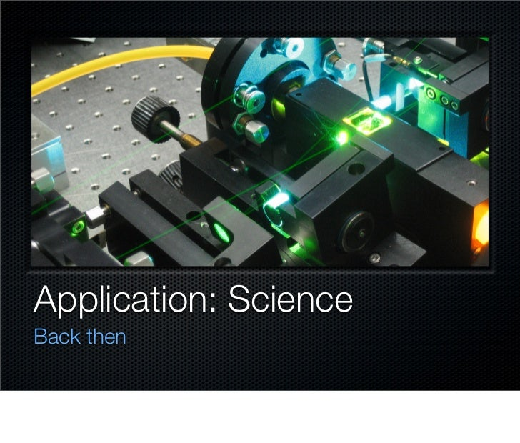 Application: Science Back then