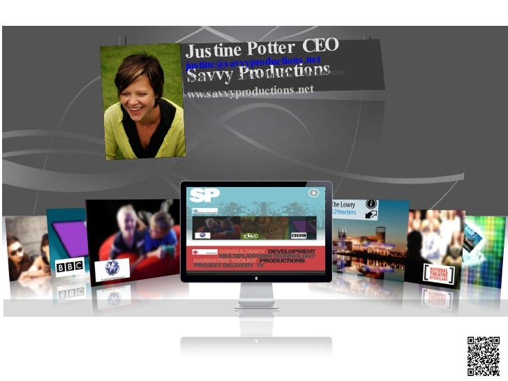 Justine Potter  CEO  Savvy Productions [email_address] Twitter : @ SavvyJustine  Audioboo: Savvy ww.savvyproductions.net