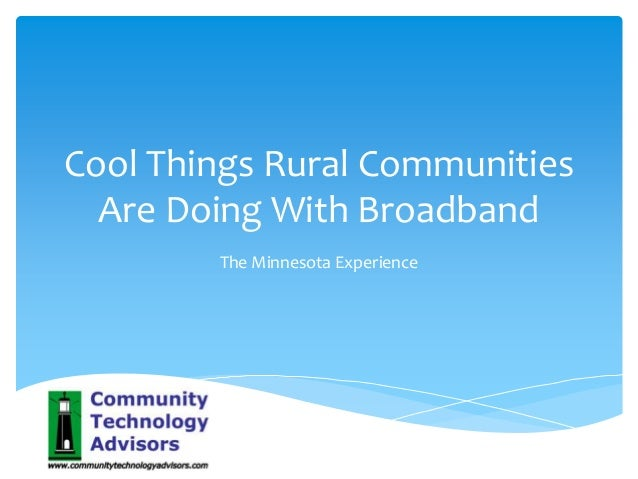 Cool Things Rural Communities Are Doing With Broadband The Minnesota Experience