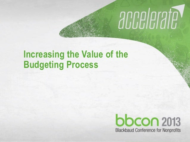 10/7/2013 #bbcon 1 Increasing the Value of the Budgeting Process