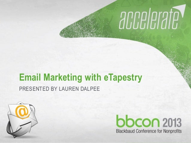 10/7/2013 #bbcon 1 Email Marketing with eTapestry PRESENTED BY LAUREN DALPEE