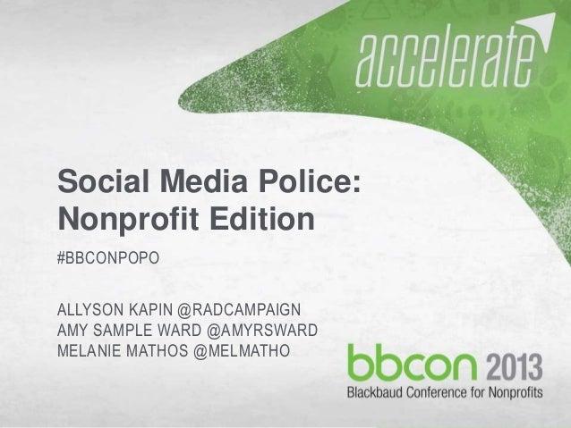10/7/2013 #bbcon 1 Social Media Police: Nonprofit Edition #BBCONPOPO ALLYSON KAPIN @RADCAMPAIGN AMY SAMPLE WARD @AMYRSWARD...