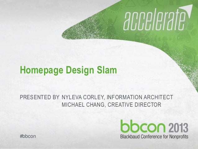09/30/13 #bbcon 1 Homepage Design Slam PRESENTED BY NYLEVA CORLEY, INFORMATION ARCHITECT MICHAEL CHANG, CREATIVE DIRECTOR ...