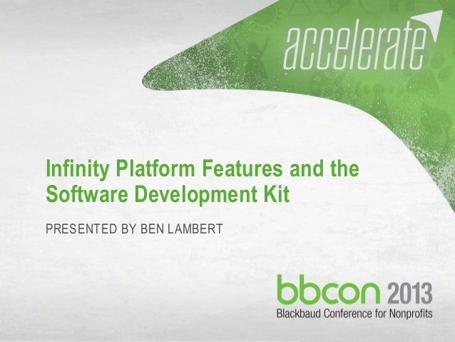 10/9/2013 #bbcon 1 Infinity Platform Features and the Software Development Kit PRESENTED BY BEN LAMBERT