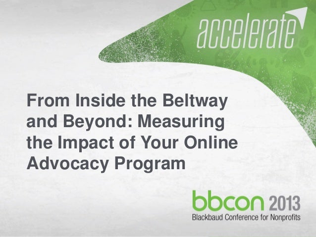 10/7/2013 #bbcon 1 From Inside the Beltway and Beyond: Measuring the Impact of Your Online Advocacy Program
