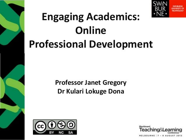 Engaging Academics: Online Professional Development Professor Janet Gregory Dr Kulari Lokuge Dona